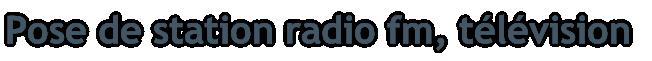 Pose de station radio fm, télévision