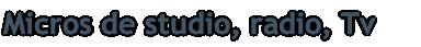 Micros de studio, radio, Tv