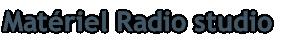 Matériel Radio studio