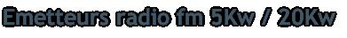 Emetteurs radio fm 5Kw / 20Kw