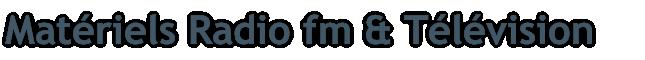 Matériels Radio fm & Télévision